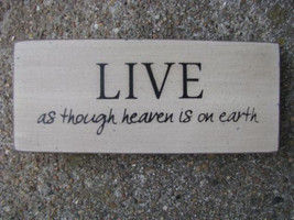 Wood Block  31434L- Live as though heaven is on earth  - $3.95