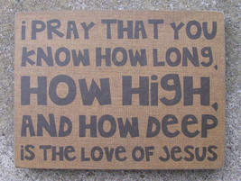 Wooden Sign - 32563 I pray that you know who long,deep, is the love of Jesus - $7.50