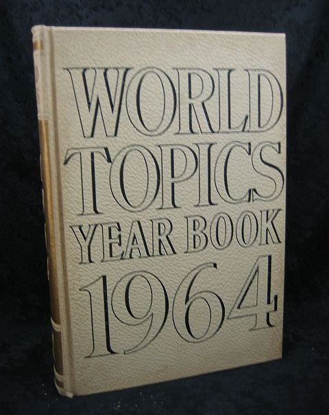 World Topics Year Book 1964 News Highlights of 1963