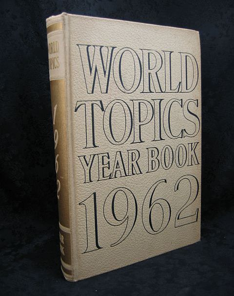 World Topics Year Book 1962 News Highlights of 1961