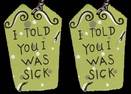 TOMBSTONE EARRINGS-I Told You I Was Sick-Novelty Costume Jewelry - $8.97