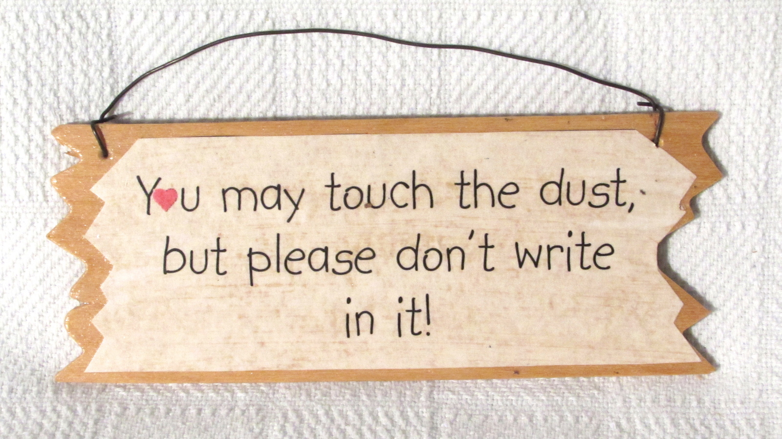 "Wood Wall Art/Sign ""You may touch the dust, but please don't write in it"""