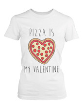 Funny Graphic Tees - Pizza Is My Valentine Women's White Cotton T-shirt - $14.99+
