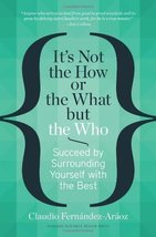 It's Not the How or the What but the Who: Succeed by Surrounding Yourself with t image 1