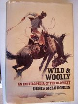 Wild & Woolly: An Encyclopedia of the Old West [Jan 01, 1975] McLoughlin... - $7.33