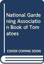 National Gardening Association Book of Tomatoes National Gardening Assoc... - $7.00