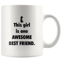 Funny coffee mug gift for friends - This girl is one awesome best friend - $16.50