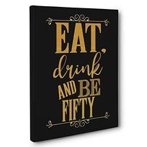 Eat Drink and Be Fifty Birthday CANVAS Wall Art - $34.65