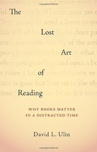 The Lost Art of Reading: Why Books Matter in a Distracted Time Ulin, Dav... - $11.53