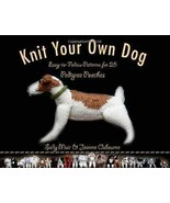 Knit Your Own Dog:  Easy-to-follow Patterns for 25 Pedigree Pooches - Ne... - $10.95