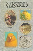 A Step-by-Step Book about Canaries [Hardcover] [Jan 01, 1988] Barrie, An... - $7.92