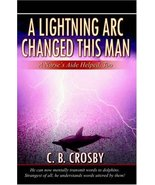 A Lightning ARC Changed This Man: A Nurse's Aide Helped, Too [Paperback]... - $9.89