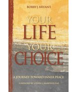 Your Life, Your Choice: A Journey Toward Inner Peace [Hardcover] Bobby J... - $11.87