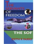 THE SERVANTS OF FREEDOM: THE SOF [Paperback] Parris, Keith - $11.87