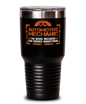 Unique gift Idea for Automotive mechanic Tumbler with this funny saying.  - $33.99