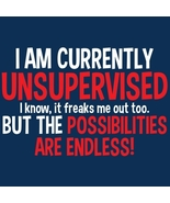 I Am Currently Unsupervised. I Know, It Freaks Me Out Too... Mens XL Tee... - $12.99