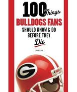 100 Things Bulldogs Fans Should Know & Do Before They Die (100 Things...... - $8.99