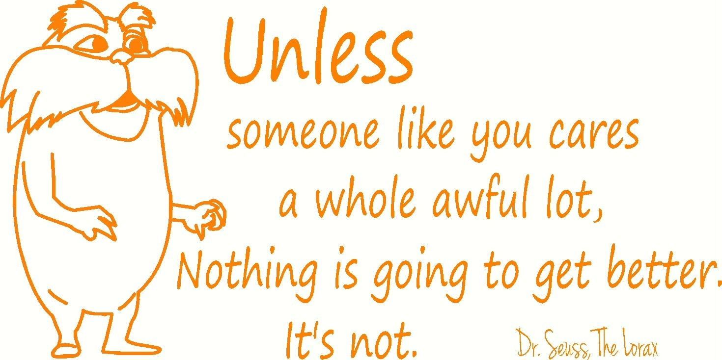 Lorax Dr. Seuss Unless someone 12\