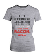 Women's Funny Graphic Tee - Exercise for Bacon Grey Cotton T-shirt - $14.99+