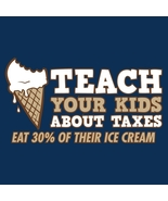 Teach Your Kids About Taxes, Eat 30% of Their Ice Cream - Mens Tee - XL ... - $12.99