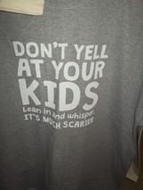 Don't Yell At Your Kids, Lean In And Whisper, It's Much Scarier - Mens Tee - XL  - $12.99