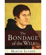 The Bondage of the Will [Paperback] Luther, Dr Martin - $11.87