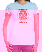 210 Chewbacca is my homeboy women's t-shirt wookiee star geek All Sizes/... - $15.00