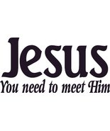 Jesus, You Need to Meet Him Wall Art, Decal, Christian, Relationship God... - $7.18