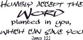 James 1:21, Vinyl Wall Art, Humbly Accept Word Planted Can Save You - $9.79
