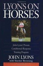 Lyons on Horses: John Lyons' Proven Conditioned-Response Training Progra... - $2.31