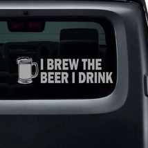 """I Brew the Beer I Drink Vinyl Sticker Decal 2""""h x 8""""w - $7.99"""