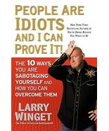 People Are Idiots and I Can Prove It! : The 10 Ways You Are Sabotaging Y... - $9.40
