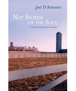Not Spoken of the Soul [Paperback] by D'Antonio, Joe - $20.00