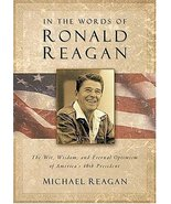 In the Words of Ronald Reagan: The Wit, Wisdom, and Eternal Optimism of ... - $79.99
