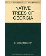 NATIVE TREES OF GEORGIA [Paperback] by G. NORMAN BISHOP - $8.89