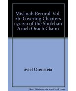 Mishnah Berurah Vol. 2b: Covering Chapters 157-201 of the Shulchan Aruch... - $42.69