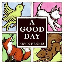 A Good Day [Hardcover] by Henkes, Kevin - $7.97