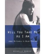 Will You Take Me As I Am: Joni Mitchell's Blue Period by Mercer, Michelle - $9.99