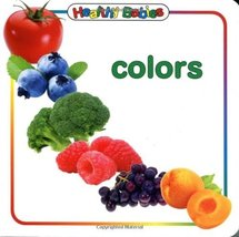 Healthy Babies: Colors [Board book] by Adirondack Books - $2.45