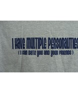 NEW MENS SIZE LARGE I HAVE MULTIPLE PERSONALITIES I CAN DATE U AND UR FR... - $1.99
