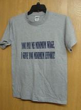 NEW MENS SIZE MEDIUM YOU PAY ME MINIMUM WAGE, I GIVE YOU MINIMUM EFFORT ... - $1.99