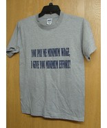 NEW MENS SIZE SMALL YOU PAY ME MINIMUM WAGE, I GIVE YOU MINIMUM EFFORT T... - $1.99