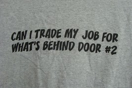 NEW MENS SMALL CAN I TRADE MY JOB FOR WHAT'S BEHIND DOOR # 2  FUNNY T SHIRT - $1.99