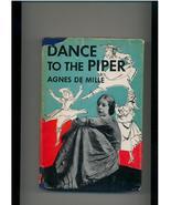 DANCE TO THE PIPER--Agnes de Mille--1952 1st in dj - $16.00