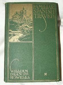 Primary image for 1913 First Edition K-N Printing FAMILIAR SPANISH TRAVELS by William Dean Howells