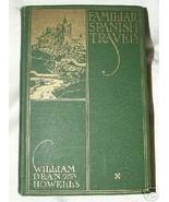 1913 First Edition K-N Printing FAMILIAR SPANISH TRAVELS by William Dean... - $35.00