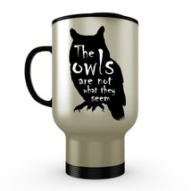 New Twin Peaks '90s TV Quote- The Owls Are Not What They Seem -Coffee Travel Mug - $18.95