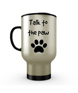 Talk To The Paw - Funny Dog Cat Lovers Stainless Steel Travel Mug BPA Fr... - $18.95