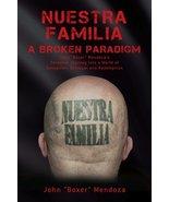 "Nuestra Familia - A Broken Paradigm: John ""Boxer"" Mendoza's Personal Jou... - $79.20"