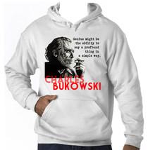 Charles Bukowski American Writer Quote   Amazing Graphic Hoodie S M L Xl Xxl - $53.11